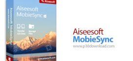 دانلود Aiseesoft MobieSync v2.0.10 – نرم افزار مدیریت و انتقال اطلاعات بین دستگاه های آی او اس و کامپیوتر